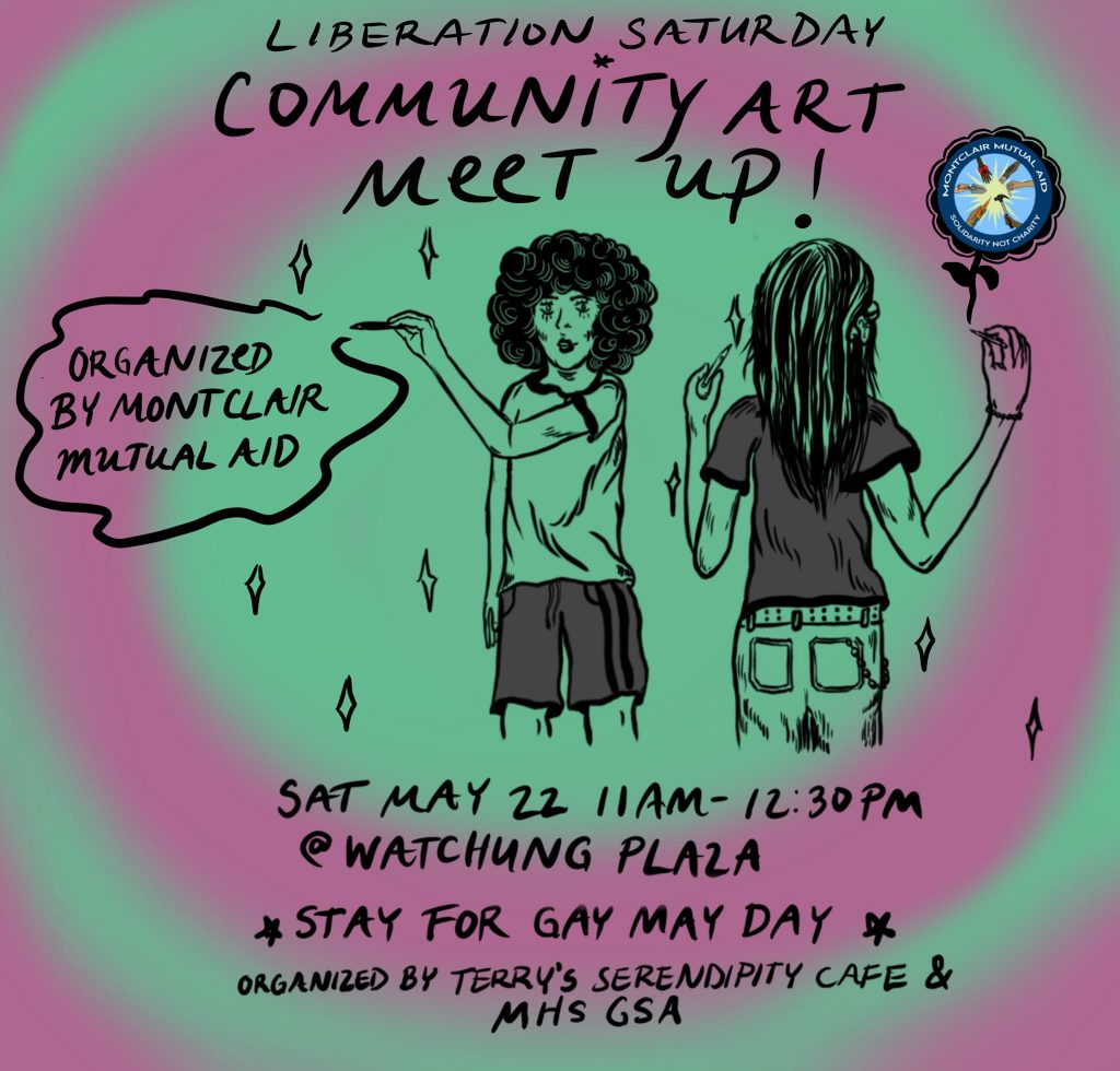 Liberation Saturday Community Art Meet Up -- Organized by Montclair Mutual Aid -- Saturday, May 22nd from 11:00 AM to 12:30 PM at Watchung Plaza -- Stay for Gay May Day, organized by MHS GSA and Serendipity Cafe, afterwards